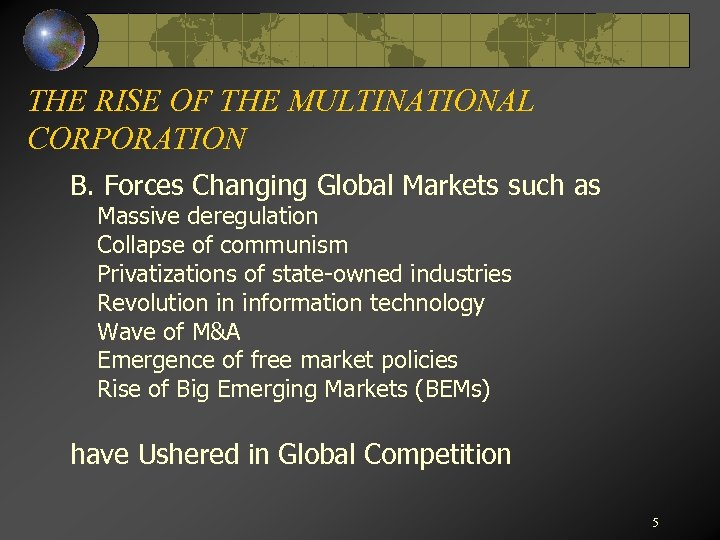 THE RISE OF THE MULTINATIONAL CORPORATION B. Forces Changing Global Markets such as Massive