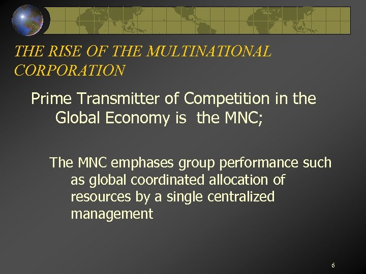 THE RISE OF THE MULTINATIONAL CORPORATION Prime Transmitter of Competition in the Global Economy