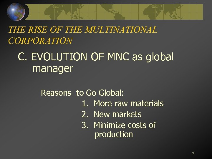 THE RISE OF THE MULTINATIONAL CORPORATION C. EVOLUTION OF MNC as global manager Reasons