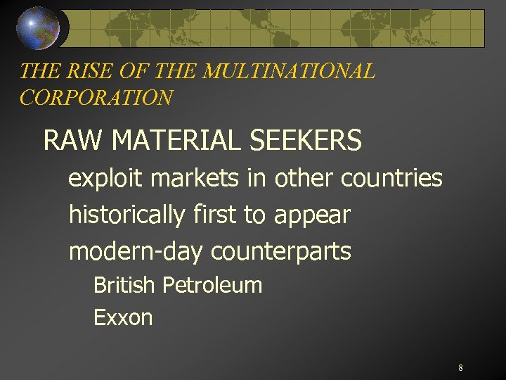 THE RISE OF THE MULTINATIONAL CORPORATION RAW MATERIAL SEEKERS exploit markets in other countries