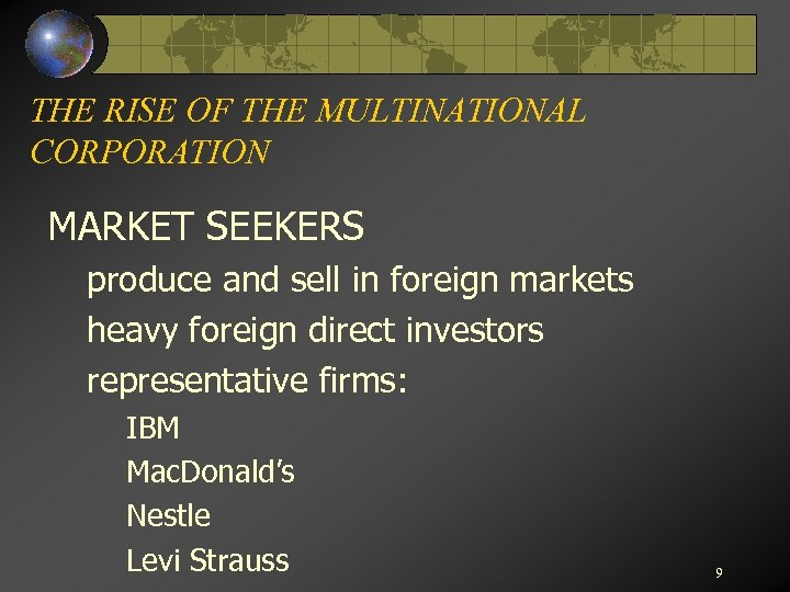 THE RISE OF THE MULTINATIONAL CORPORATION MARKET SEEKERS produce and sell in foreign markets