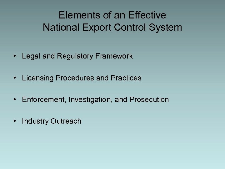 Elements of an Effective National Export Control System • Legal and Regulatory Framework •