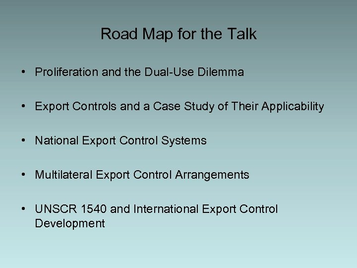 Road Map for the Talk • Proliferation and the Dual-Use Dilemma • Export Controls