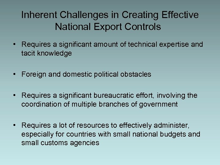 Inherent Challenges in Creating Effective National Export Controls • Requires a significant amount of