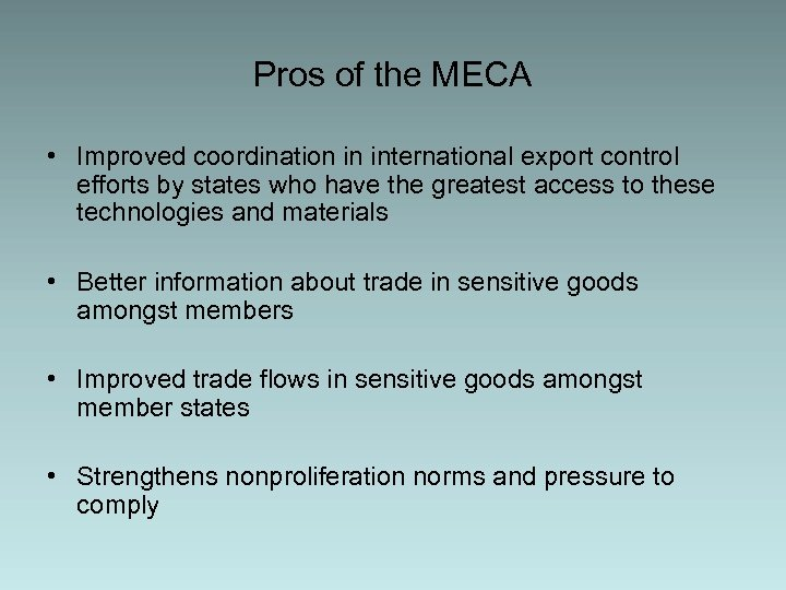 Pros of the MECA • Improved coordination in international export control efforts by states