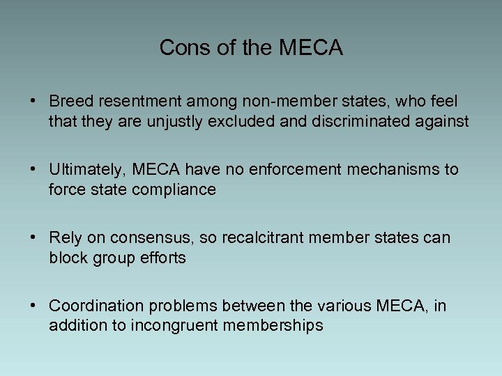 Cons of the MECA • Breed resentment among non-member states, who feel that they