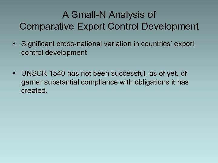 A Small-N Analysis of Comparative Export Control Development • Significant cross-national variation in countries'