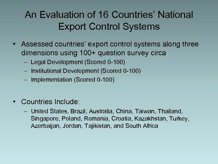 An Evaluation of 16 Countries' National Export Control Systems • Assessed countries' export control