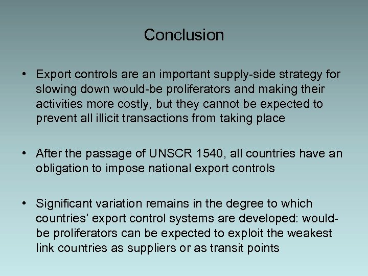 Conclusion • Export controls are an important supply-side strategy for slowing down would-be proliferators