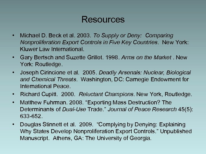 Resources • Michael D. Beck et al. 2003. To Supply or Deny: Comparing Nonproliferation