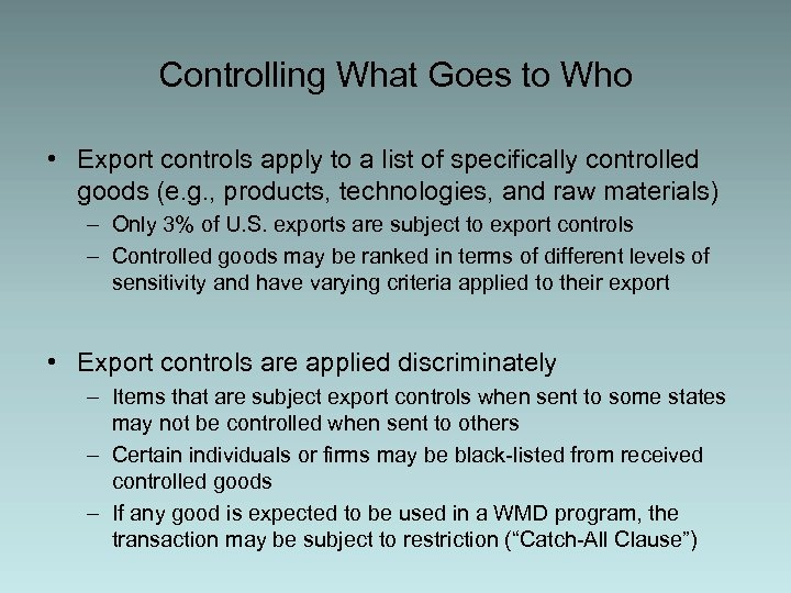 Controlling What Goes to Who • Export controls apply to a list of specifically