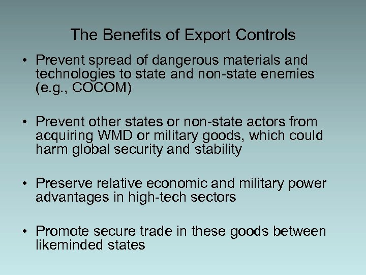 The Benefits of Export Controls • Prevent spread of dangerous materials and technologies to