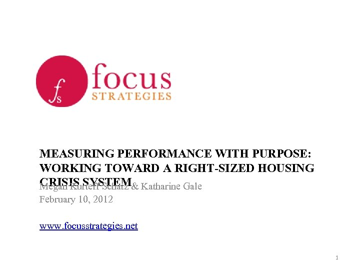 MEASURING PERFORMANCE WITH PURPOSE: WORKING TOWARD A RIGHT-SIZED HOUSING CRISIS SYSTEM& Katharine Gale Megan