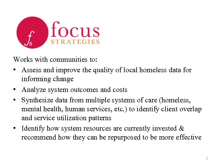Works with communities to: • Assess and improve the quality of local homeless data