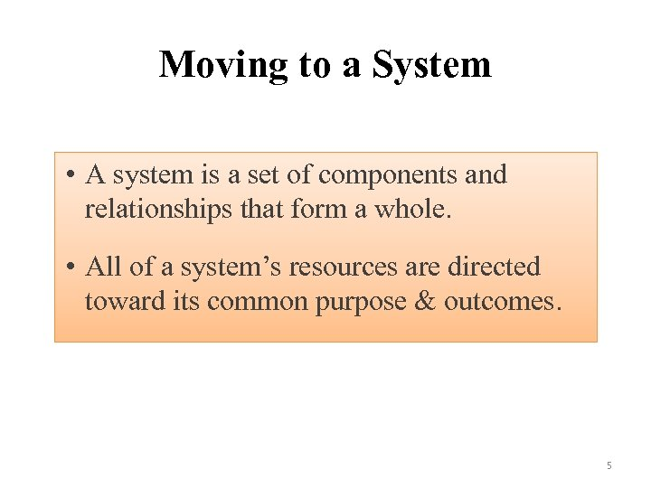 Moving to a System • A system is a set of components and relationships