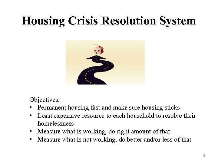 Housing Crisis Resolution System Objectives: • Permanent housing fast and make sure housing sticks