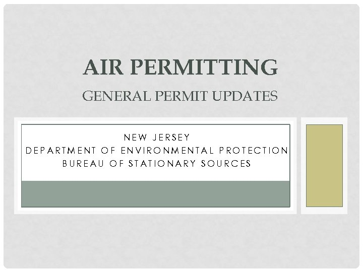 AIR PERMITTING GENERAL PERMIT UPDATES NEW JERSEY DEPARTMENT OF ENVIRONMENTAL PROTECTION BUREAU OF STATIONARY