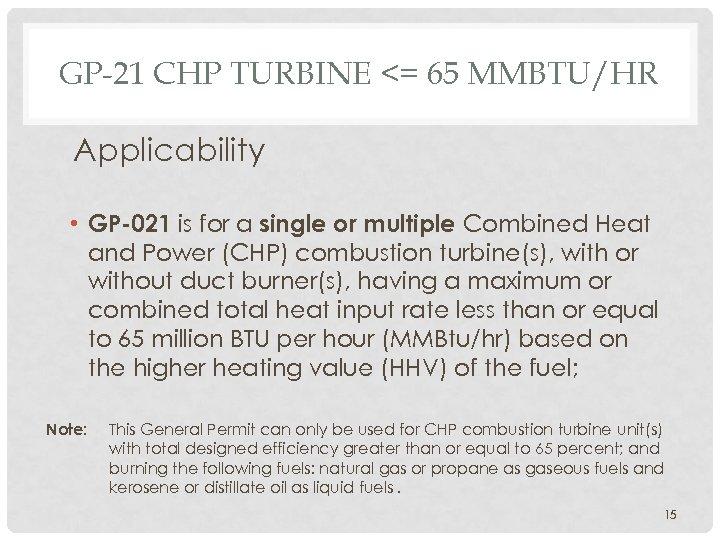 GP-21 CHP TURBINE <= 65 MMBTU/HR Applicability • GP-021 is for a single or