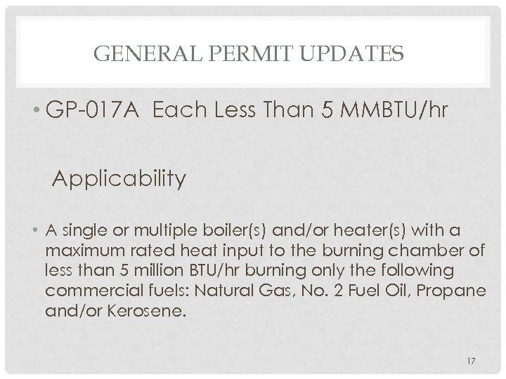 GENERAL PERMIT UPDATES • GP-017 A Each Less Than 5 MMBTU/hr Applicability • A