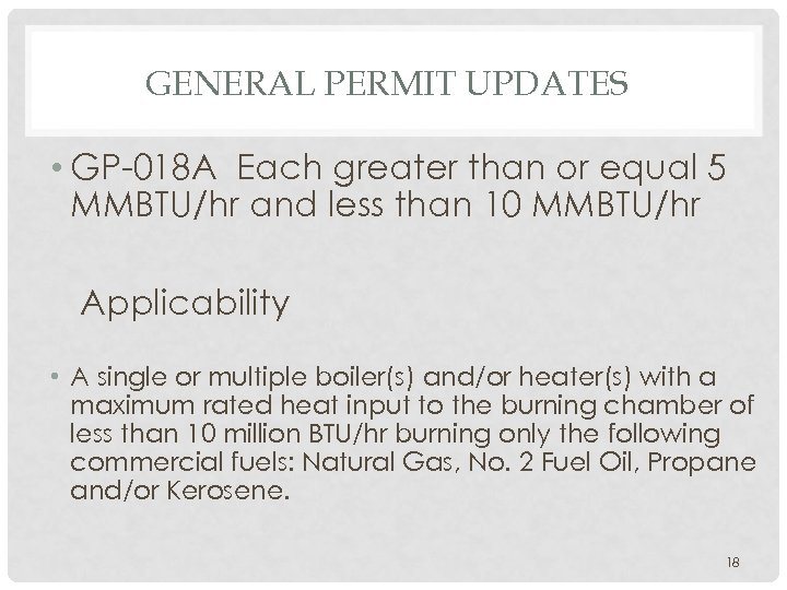 GENERAL PERMIT UPDATES • GP-018 A Each greater than or equal 5 MMBTU/hr and