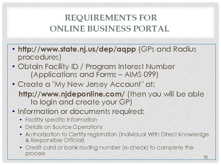 REQUIREMENTS FOR ONLINE BUSINESS PORTAL • http: //www. state. nj. us/dep/aqpp (GPs and Radius