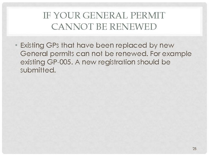 IF YOUR GENERAL PERMIT CANNOT BE RENEWED • Existing GPs that have been replaced