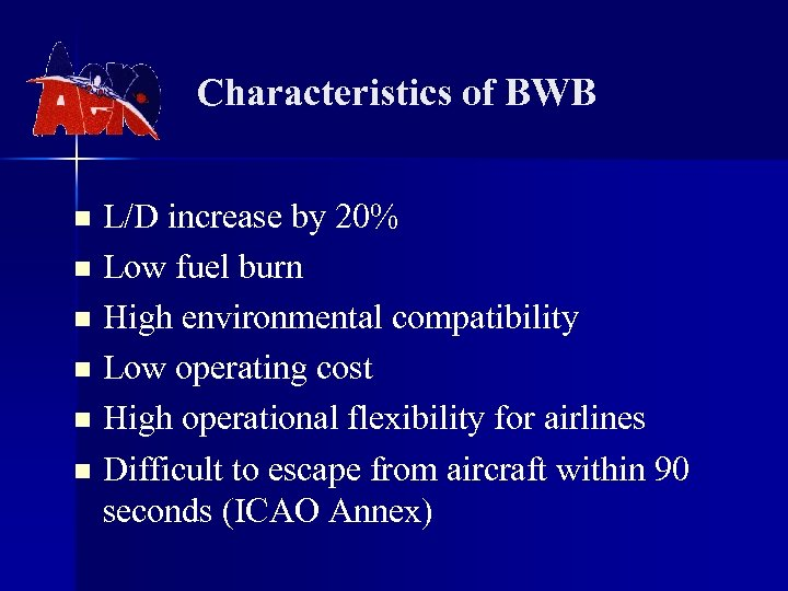 Characteristics of BWB L/D increase by 20% n Low fuel burn n High environmental