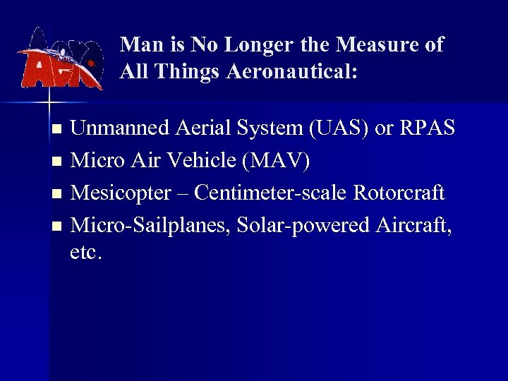 Man is No Longer the Measure of All Things Aeronautical: Unmanned Aerial System (UAS)