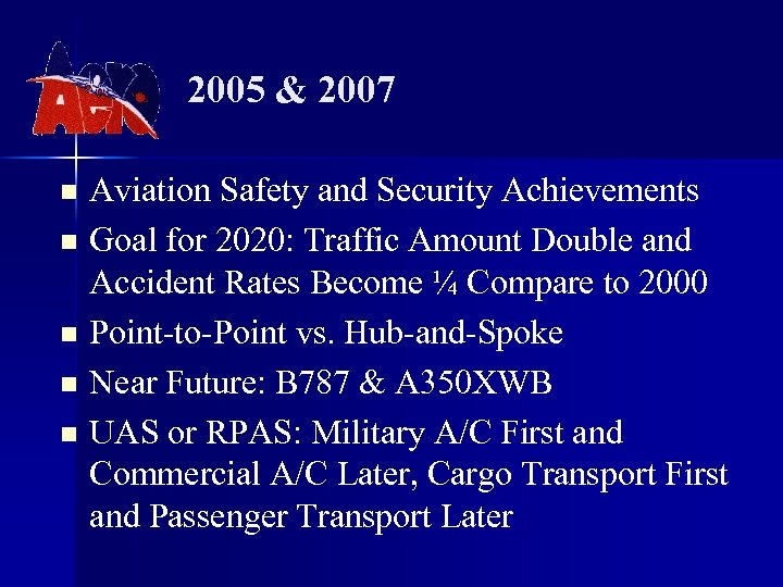 2005 & 2007 Aviation Safety and Security Achievements n Goal for 2020: Traffic Amount