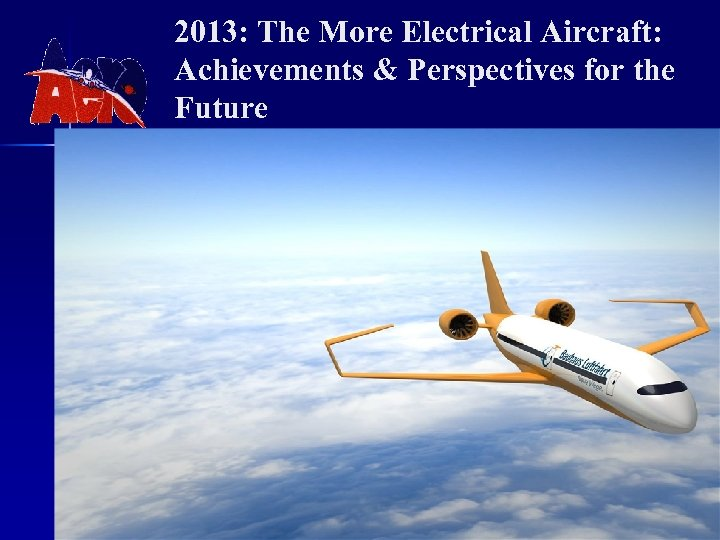 2013: The More Electrical Aircraft: Achievements & Perspectives for the Future