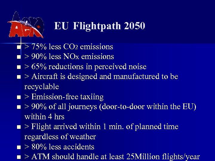 EU Flightpath 2050 n n n n n > 75% less CO 2 emissions