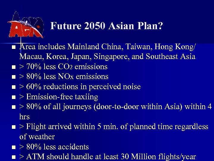 Future 2050 Asian Plan? n n n n n Area includes Mainland China, Taiwan,