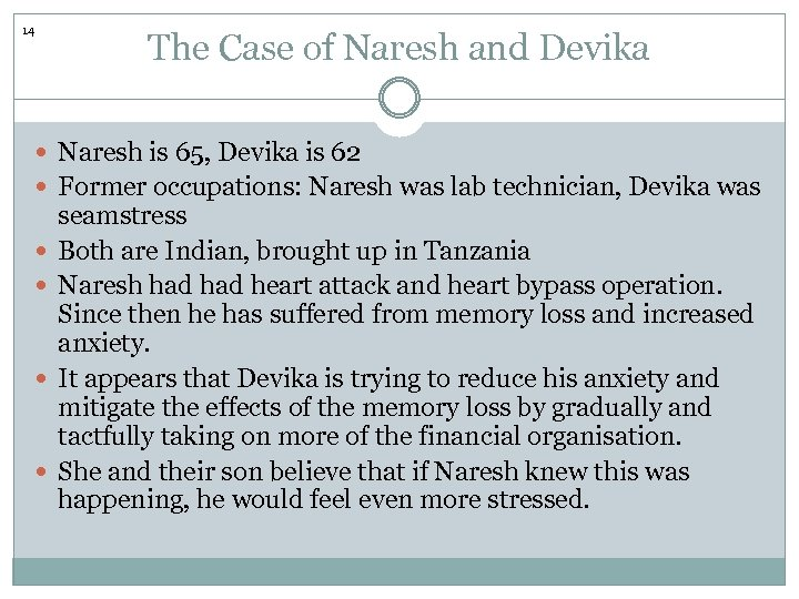 14 The Case of Naresh and Devika Naresh is 65, Devika is 62 Former