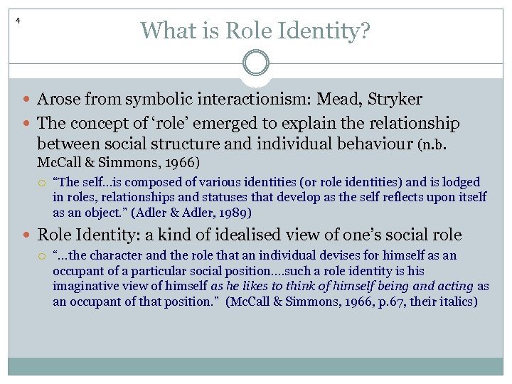 4 What is Role Identity? Arose from symbolic interactionism: Mead, Stryker The concept of