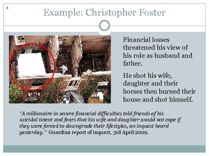 6 Example: Christopher Foster Financial losses threatened his view of his role as husband