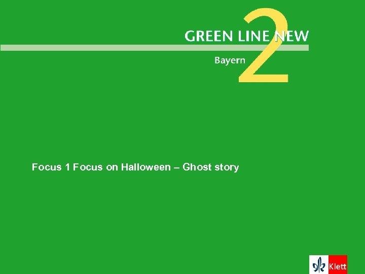 Focus 1 Focus on Halloween – Ghost story