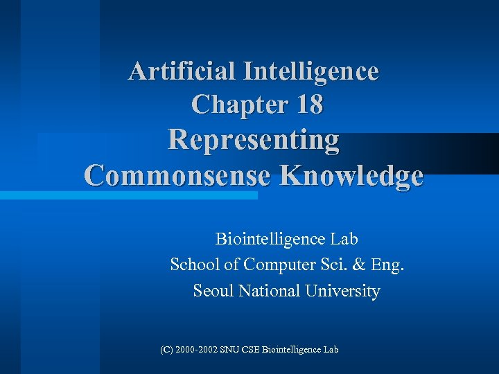 Artificial Intelligence Chapter 18 Representing Commonsense Knowledge Biointelligence Lab School of Computer Sci. &