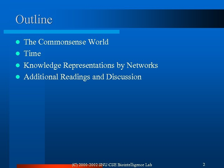 Outline The Commonsense World l Time l Knowledge Representations by Networks l Additional Readings
