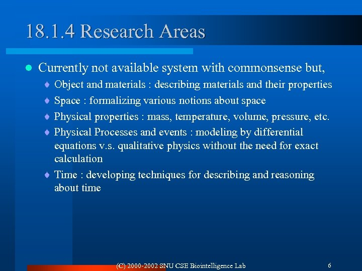 18. 1. 4 Research Areas l Currently not available system with commonsense but, ¨