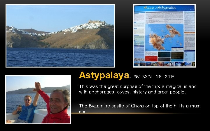 Astypalaya- 36° 33′N 26° 21′E This was the great surprise of the trip: a