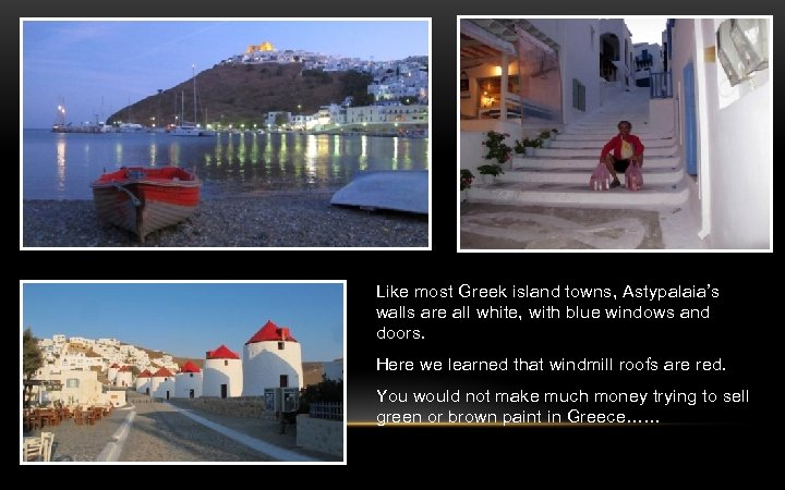 Like most Greek island towns, Astypalaia's walls are all white, with blue windows and