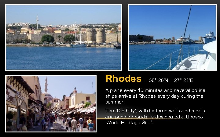 Rhodes - 36° 26′N 27° 21′E A plane every 10 minutes and several cruise