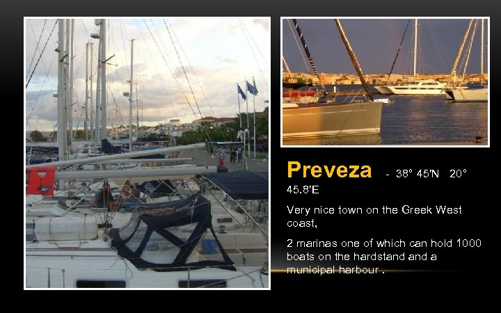 Preveza - 38° 45′N 20° 45. 8′E Very nice town on the Greek West