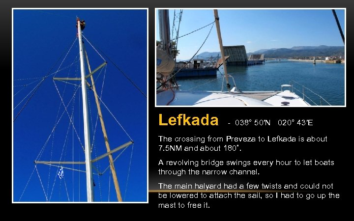 Lefkada - 038° 50′N 020° 43′E The crossing from Preveza to Lefkada is about