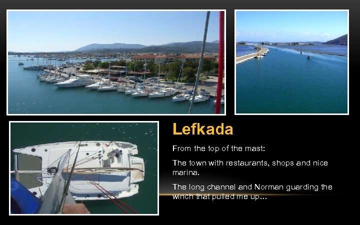 Lefkada From the top of the mast: The town with restaurants, shops and nice