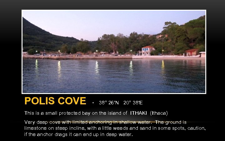 POLIS COVE - 38° 26′N 20° 38′E This is a small protected bay on