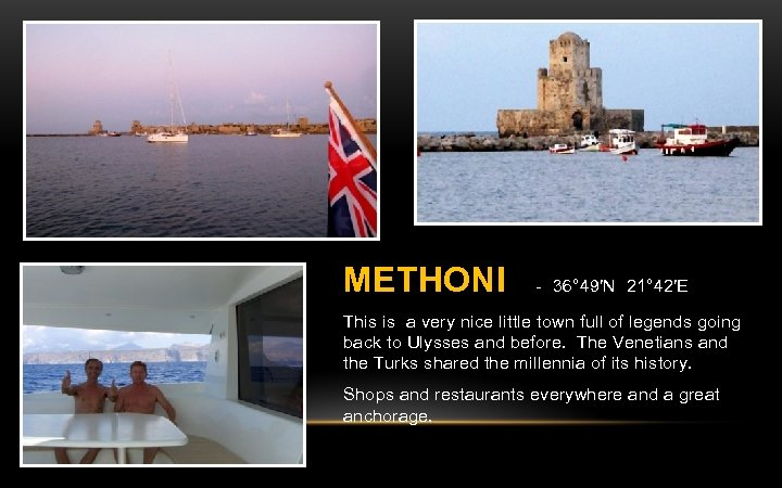 METHONI - 36° 49′N 21° 42′E This is a very nice little town full