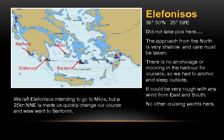 Elefonisos 36° 30′N 25° 59′E Did not take pics here…. Methoni Elefoniso s Milos