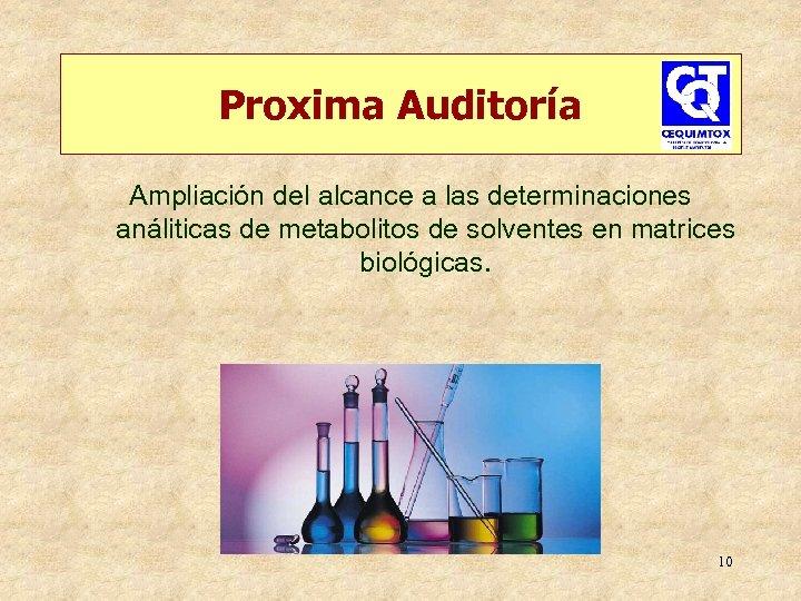 Proxima Auditoría Ampliación del alcance a las determinaciones análiticas de metabolitos de solventes en