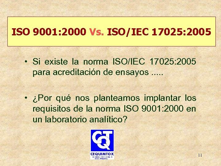 ISO 9001: 2000 Vs. ISO/IEC 17025: 2005 • Si existe la norma ISO/IEC 17025: